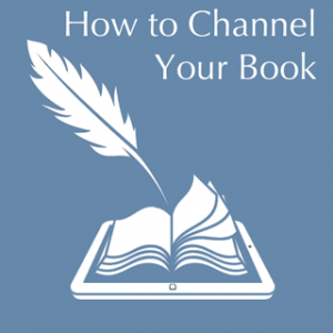 How to Channel Your Book