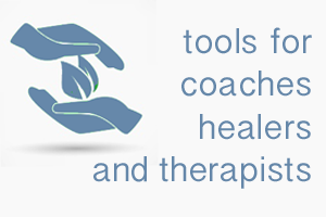 Tools for Coaches and Healers